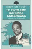 UM NYOBE Ruben - Le problème national Kamerunais. Présentation et notes par Joseph-Achille Mbembe