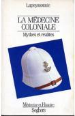 LAPEYSSONNIE Léon - La médecine coloniale: mythes et réalités
