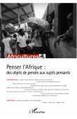 Africultures 82 - Penser l'Afrique: des objets de pensée aux sujets pensants