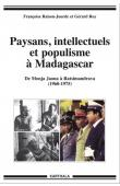 RAISON-JOURDE Françoise, ROY Gérard - Paysans, intellectuels et populisme à Madagascar. De Monja Jaona à Ratsimandrava (1960-1975)