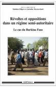 HILGERS Mathieu, MAZZOCCHETTI Jacinthe (sous la direction de) -Révoltes et oppositions dans un régime-semi autoritaire. Le cas du Burkina Faso