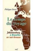 DENIS Philippe - Le temps du voyage: De Johannesburg à Bruxelles en taxi-brousse
