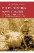 PRETORIUS Major Philip J. - Homme de brousse. Aventure, guerre et chasse en Afrique australe, 1893-1921