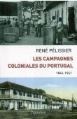 PELISSIER René - Les campagnes coloniales du Portugal. 1844-1941
