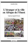 SPIRE Amandine - L'étranger et la ville en Afrique de l'Ouest. Lomé au regard d'Accra