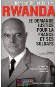 TAUZIN Didier - Rwanda, je demande justice pour la France et ses soldats. Le chef de l'opération Chimère témoigne