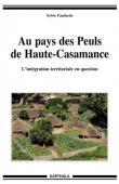 FANCHETTE Sylvie - Au pays des Peuls de Haute-Casamance. L'intégration régionale en question