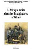 NKUNZIMANA Obed, ROCHMANN Marie-Christine, NAUDILLON Françoise (sous la direction de) - L'Afrique noire dans les imaginaires antillais