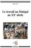 FALL Babacar - Le travail au Sénégal au Xxeme siècle
