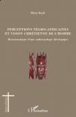 BAYILI Blaise - Perceptions négro-africaines et vision chrétienne de l'homme. Herméneutique d'une anthropologie théologique