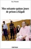 THEUNIS Guy - Mes soixante-quinze jours de prison à Kigali