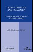 COÏANIZ Alain, FIOUX Paule (éditeurs) - Ancrages identitaires dans l'Océan Indien. La Réunion, Madagascar, Mayotte, Les Comores, Maurice.