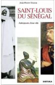 DOZON Jean-Pierre - Saint-Louis du Sénégal. Palimpseste d'une ville