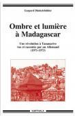 DÜNKELSBÜHLER Gaspard - Ombre et lumière à Madagascar. Une révolution à Tananarive vue et racontée par un Allemand (1971-1973)