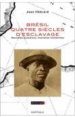 HEBRARD Jean - Brésil, quatre siècles d'esclavage. Nouvelles questions, nouvelles recherches