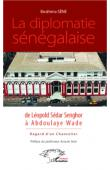 SENE Ibrahima - La diplomatie sénégalaise de Léopold Sédar Senghor à Abdoulaye Wade. Regard d'un chancelier