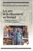 DIOUF Mamadou, FREDERICKS Rosalind (sous la direction de) - Les arts de la citoyenneté au Sénégal. Espaces contestés et civilités urbaines
