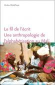 MBODJ-POUYE Aïssatou - Le fil de l'écrit. Une anthropologie de l'alphabétisation au Mali