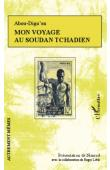 ABOU-DIGU'EN - Mon voyage au Soudan tchadien