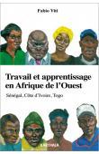 VITI Fabio - Travail et apprentissage en Afrique de l'Ouest. Sénégal, Côte d'Ivoire, Togo