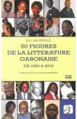 BEKALE Eric Joël - 50 figures de la littérature gabonaise. De 1960 à 2010
