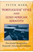 MARK Peter - Portuguese Style and Luso-African Identity: Precolonical Senegambia, Sixteenth-Nineteenth Centuries