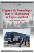 VIDAL Dominique - Migrants du Mozambique dans le Johannesburg de l'après-apartheid. Travail, frontières, altérité