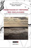 LESERVOISIER Olivier,  TRABELSI Salah (sous la direction de) - Résistances et mémoires des esclavages. Espaces arabo-musulmans et transatlantiques