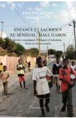 PELIZZARI Elisa, SYLLA Omar (sous la direction de) -Enfance et sacrifice au Sénégal, Mali, Gabon. Ecoles coraniques. Pratiques d'initiation. Abus et crimes rituels