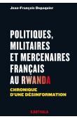 DUPAQUIER Jean-François - Politiques, militaires et mercenaires français au Rwanda. Chronique d'une désinformation
