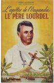 CUSSAC J., (père) - L'apôtre de l'Ouganda. Le père Lourdel
