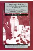 SEARING James F. - 'God Alone Is King': Islam and Emanicipation in Senegal - The Wolof Kingdoms of Kajoor and Bawol, 1859-1914