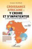 HEURAUX Christine - Croissance africaine: Y croire et s'impatienter. 15 clés pour comprendre les défis du continent