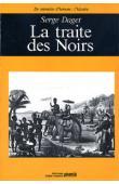 DAGET Serge - La traite des noirs. Bastilles négrières et velléités abolitionnistes