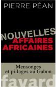 PEAN Pierre - Nouvelles affaires africaines: Mensonges et pillages au Gabon