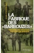BAT Jean-Pierre - La fabrique des barbouzes. Histoire des réseaux Foccart