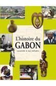 METEGUE N'NAH Nicolas, NDONG Alain Assoko  - L'histoire du Gabon racontée à nos enfants. De la préhistoire à nos jours