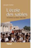 GOHIER Jacques - L'école des sables. Un instituteur au Sahara (1958-1962)