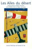 Service Historique de l'Armée de l'Air - Les Ailes du désert: L'aéronautique militaire française entre Méditerranée et Niger (1911-1939)