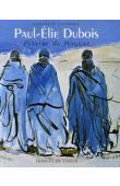 CAZENAVE Elisabeth - Paul-Elie Dubois: Peintre du Hoggar