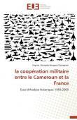 WANYAKA BONGUEN OYONGMEN Virginie - La coopération militaire entre le Cameroun et la France: Essai d'analyse historique: 1959-2005