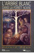 ADAM Gérard - L'arbre blanc dans la forêt noire