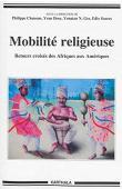 CHANSON Philippe, DROZ Yvan, GEZ Yonatan N., SOARES Edio (sous la direction de) - Mobilité religieuse. Retours croisés des Afriques aux Amériques