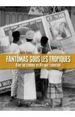 GOERG Odile - Fantômas sous les tropiques: Aller au cinéma en Afrique coloniale