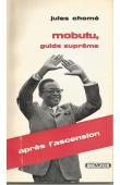 CHOME Jules - Mobutu, guide suprême. Après l'ascension