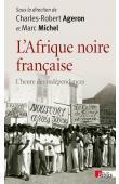 AGERON Charles-Robert, MICHEL Marc, (sous la direction de) - Afrique noire française. L'heure des indépendances