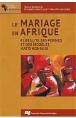 MARCOUX Richard, ANTOINE Philippe (sous la direction de) - Le mariage en Afrique. Pluralité des formes et des modèles matrimoniaux