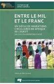 PICHE Victor, CORDELL Dennis - Entre le mil et le franc. Un siècle de migrations circulaires en Afrique de l'Ouest. Le cas du Burkina Faso