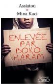 ASSIATOU, MINA KACI (avec la collaboration de) - Enlevée par Boko Haram