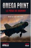 OTELLI Jean-Pierre - Omega point. Le piège de Kadhafi (édition 2013)